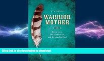 FAVORITE BOOK  Warrior Mother: A Memoir of Fierce Love, Unbearable Loss, and Rituals that Hea
