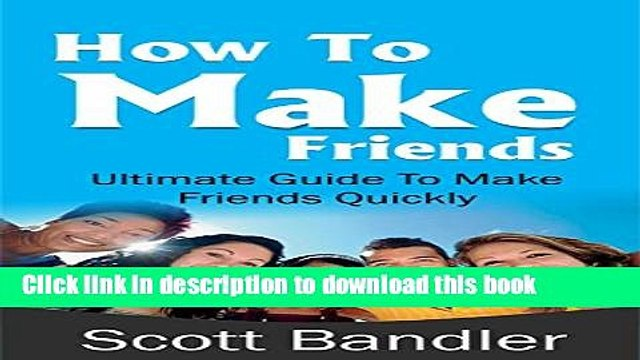 Read How To Make Friends: Ultimate Guide To Make Friends Quickly (win friends and influence