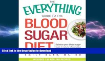 READ BOOK  The Everything Guide To The Blood Sugar Diet: Balance Your Blood Sugar Levels to