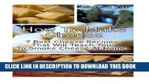 [PDF] How To Make Cheese: 7 Best Cheese Recipes That Will Teach You To Smoke Cheese At Home:
