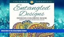 For you Entangled Designs Coloring Book For Adults - Adult Coloring Book (Patterns Designs and Art
