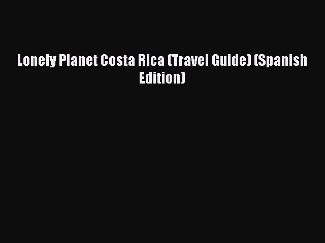 [PDF] Lonely Planet Costa Rica (Travel Guide) (Spanish Edition) Popular Online | Godialy.com