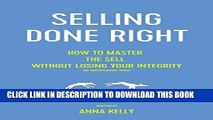 New Book Selling: Integrity selling done right, how to master the sell without losing your integrity