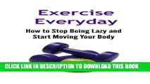 [PDF] Exercise Everyday: How to Stop Being Lazy and Start Moving Your Body: Exercise, Exercise