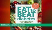 GET PDF  Diabetic Living Eat to Beat Diabetes: Stop Type 2 Diabetes and Prediabetes: 175 Healthy