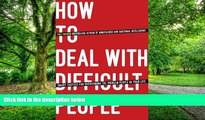 Big Deals  How To Deal With Difficult People: Smart Tactics for Overcoming the Problem People in