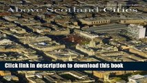 Read Above Scotland - Cities: The National Collection of Aerial Photography  Ebook Free