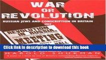 Download War or Revolution: Russian Jews and Conscription in Britain, 1917  PDF Free