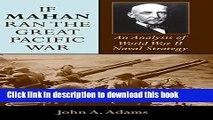 Download If Mahan Ran the Great Pacific War: An Analysis of World War II Naval Strategy  Ebook