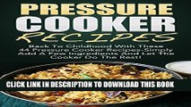 [PDF] Pressure Cooker Recipes: Back To Childhood With These 44 Pressure Cooker Recipes-Simply Add