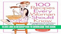 [PDF] 100 Recipes Every Woman Should Know: Engagement Chicken and 99 Other Fabulous Dishes to Get