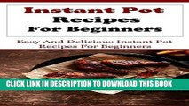 [PDF] Instant Pot Recipes: Delicious And Easy Instant Pot Recipes For Beginners (Electric Pressure