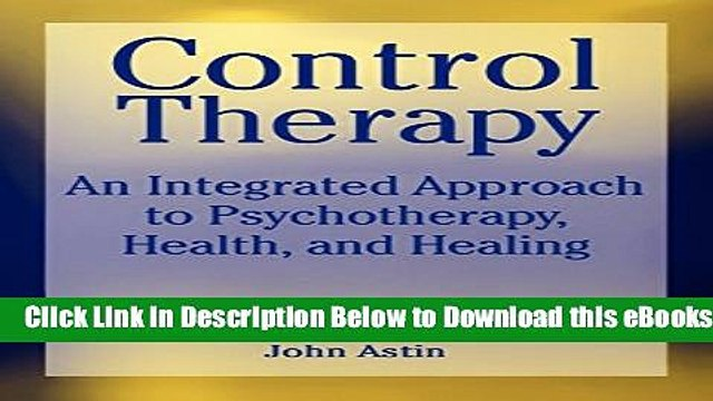 [Download] Control Therapy: An Integrated Approach to Psychotherapy, Health, and Healing (Wiley