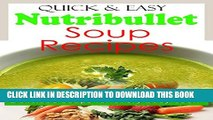 [PDF] Quick and Easy Nutribullet Soup Recipes: Delicious Soups for Every Busy Cook Popular Colection