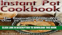 [PDF] Instant Pot Cookbook: The Beginner s Guide With Over 25 Instant Pot Recipes: (instant pot,