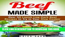 [PDF] Beef Made Simple: Over 50 Lavish Low-Carb Beef Recipes to Try in Your Slow Cooker (Paleo