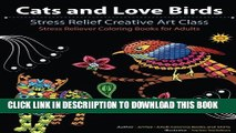 [PDF] Cats and Love Birds: Stress Relief Creative Art Class (Stress Reliever Coloring Books for