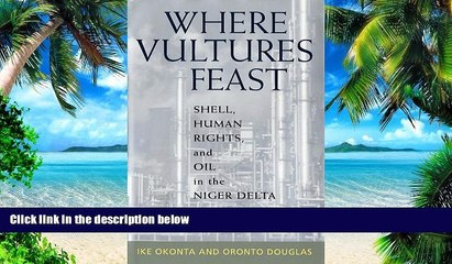 Must Have PDF  Where Vultures Feast: Shell, Human Rights, and Oil in the Niger Delta  Free Full