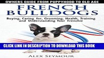 [PDF] French Bulldogs - Owners Guide from Puppy to Old Age: Buying, Caring For, Grooming, Health,