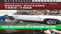 [Read PDF] Weekend Projects for Your Classic Corvette 1953-1982 (Motorbooks Workshop) Ebook Free