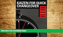 Must Have  Kaizen for Quick Changeover: Going Beyond SMED  READ Ebook Online Free
