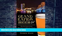 Big Deals  Grand Rapids Beer:: An Intoxicating History of River City Brewing (American Palate)