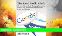 Must Have  The Social Media Mind: How Social Media Is Changing Business, Politics and Science and