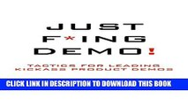 [PDF] Just F*ing Demo!: Tactics for Leading Kickass Product Demos Full Online