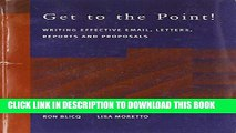 [PDF] Get to the Point! Writing Email, Letters, Memos, Reports and Proposals Popular Collection