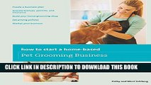 [Read] How to Start a Home-based Pet Grooming Business (Home-Based Business Series) Ebook Free