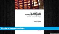there is  Lo social como institución imaginaria. Castoriadis y la teoría sociológica