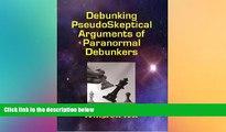complete  Debunking PseudoSkeptical Arguments of Paranormal Debunkers