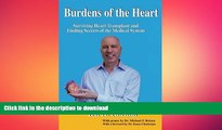 READ BOOK  Burdens of the Heart: Surviving Heart Transplant and Finding Secrets of the Medical