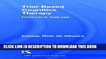 [PDF] Trial-Based Cognitive Therapy: Distinctive features (CBT Distinctive Features) Full Colection