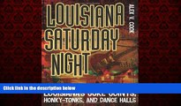 For you Louisiana Saturday Night: Looking for a Good Time in South Louisiana s Juke Joints,