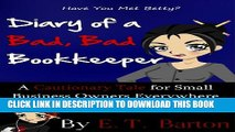 [Read] Diary of a Bad, Bad Bookkeeper:  A Cautionary Embezzlement Tale for Small Business Owners