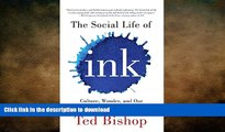FAVORIT BOOK The Social Life of Ink: Culture Wonder And Our Relationship With The Written Word