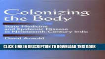 [PDF] Colonizing the Body: State Medicine and Epidemic Disease in Nineteenth-Century India Popular