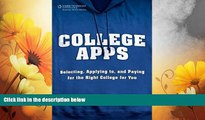 READ FREE FULL  College Apps: Selecting, Applying to, and Paying for the Right College for You