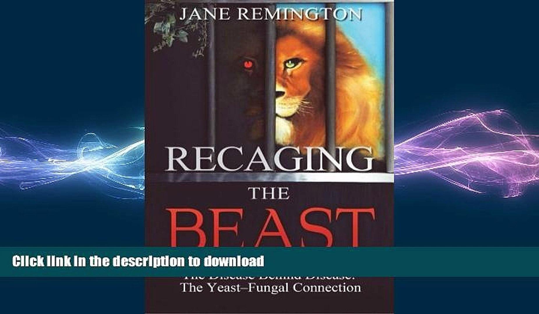 EBOOK ONLINE  Recaging The Beast: The Disease Behind Disease: The Yeast-Fungal Connection  PDF