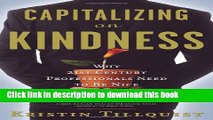 Read Capitalizing on Kindness: Why 21st Century Professionals Need to Be Nice  Ebook Free