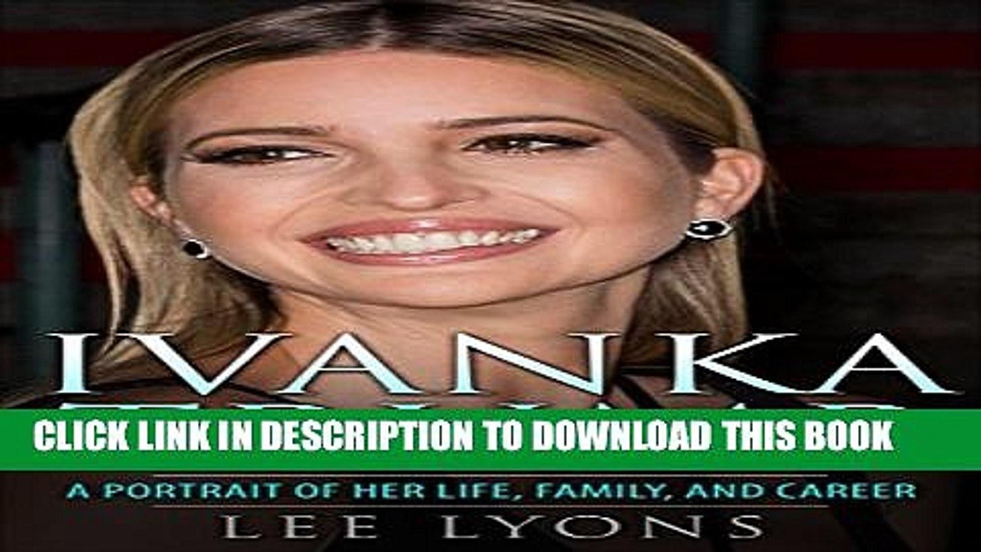 [PDF] Ivanka Trump: A Revealing Portrait of Her Life, Family, and Career (Donald Trump, Trump