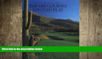 FREE DOWNLOAD  Golf Magazine s Top 100 Courses You Can Play  FREE BOOOK ONLINE