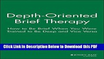 [Read] Depth Oriented Brief Therapy: How to Be Brief When You Were Trained to Be Deep and Vice
