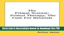 [Read] The Primal Scream: Primal Therapy, The Cure For Neurosis Ebook Free