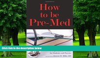 Big Deals  How to Be Pre-Med: A Harvard MD s Medical School Preparation Guide for Students and