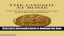 [Best] The Consul at Rome: The Civil Functions of the Consuls in the Roman Republic Free Books