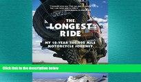 READ book  The Longest Ride: My Ten-Year 500,000 Mile Motorcycle Journey  FREE BOOOK ONLINE