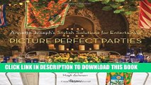 [PDF] Picture Perfect Parties: Annette Joseph s Stylish Solutions for Entertaining Popular Online