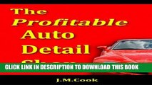 [Read PDF] The Profitable Auto Detail Shop: How to Start and Run a Successful Auto Detailing